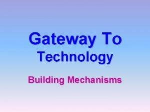 Gateway To Technology Building Mechanisms Mechanisms Change Force