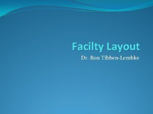 Facilty Layout Dr Ron TibbenLembke Layout Types Project