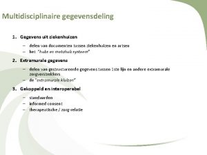 Multidisciplinaire gegevensdeling 1 Gegevens uit ziekenhuizen delen van