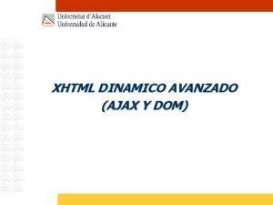 XHTML DINAMICO AVANZADO AJAX Y DOM AJAX Conceptos