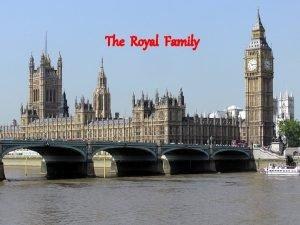 The Royal Family At present the British royal