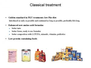 Classical treatment Golden standard in PKU treatment low