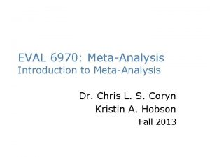 EVAL 6970 MetaAnalysis Introduction to MetaAnalysis Dr Chris