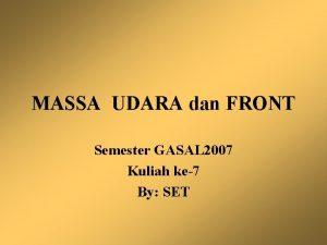 MASSA UDARA dan FRONT Semester GASAL 2007 Kuliah