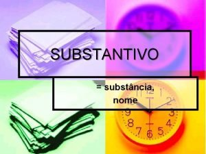 SUBSTANTIVO substncia nome Critrios de classificao das palavras