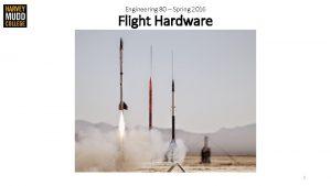 Engineering 80 Spring 2016 Flight Hardware 1 A
