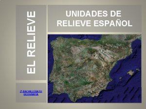 EL RELIEVE 2 BACHILLERATO GEOGRAFA UNIDADES DE RELIEVE