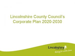 Lincolnshire County Councils Corporate Plan 2020 2030 Background