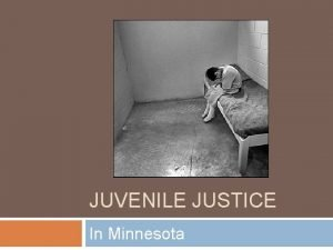 JUVENILE JUSTICE In Minnesota History of Juvenile Law