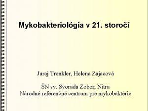Mykobakteriolgia v 21 storo Juraj Trenkler Helena Zajacov