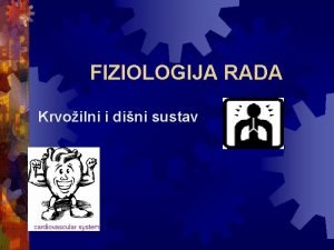 FIZIOLOGIJA RADA Krvoilni i dini sustav Sranoilni sustav