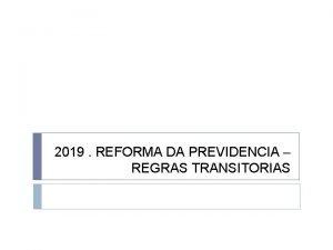 2019 REFORMA DA PREVIDENCIA REGRAS TRANSITORIAS APRESENTAO DAS