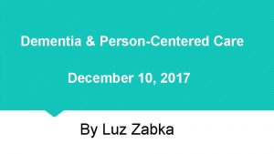 Dementia PersonCentered Care December 10 2017 By Luz