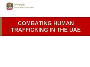 COMBATING HUMAN TRAFFICKING IN THE UAE Federal Law