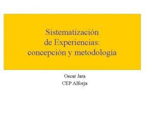 Sistematizacin de Experiencias concepcin y metodologa Oscar Jara