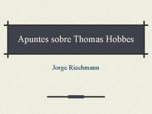 Apuntes sobre Thomas Hobbes Jorge Riechmann Hobbes en