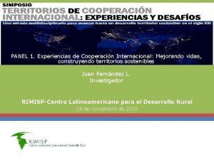 PANEL 1 Experiencias de Cooperacin Internacional Mejorando vidas