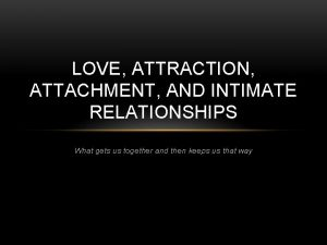 LOVE ATTRACTION ATTACHMENT AND INTIMATE RELATIONSHIPS What gets