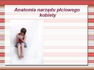 Anatomia narzdu pciowego kobiety Anatomia narzdu pciowego kobiety