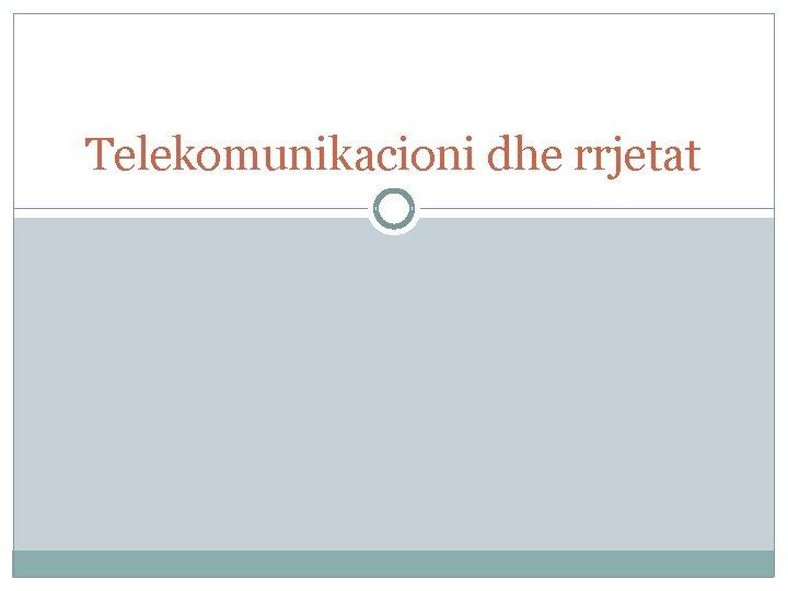 Telekomunikacioni dhe rrjetat Komunikimi efektiv eshte esencial per