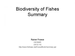 Biodiversity of Fishes Summary Rainer Froese GEOMAR 08