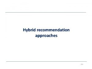 Hybrid recommendation approaches 1 Hybrid recommender systems Hybrid