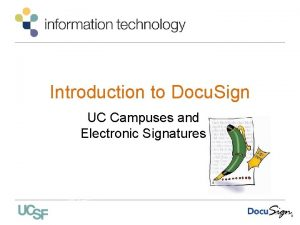 Introduction to Docu Sign UC Campuses and Electronic