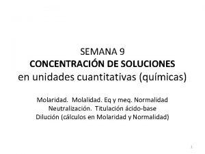 SEMANA 9 CONCENTRACIN DE SOLUCIONES en unidades cuantitativas