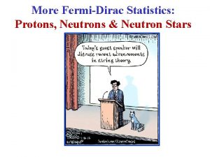 More FermiDirac Statistics Protons Neutrons Neutron Stars The