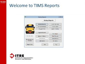 Welcome to TIMS Reports Class Overview Geographic Reports