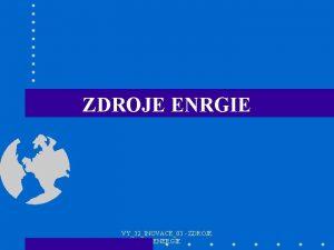 ZDROJE ENRGIE VY32INOVACE03 ZDROJE ENERGIE NEOBNOVITELN UHL OBNOVITELN