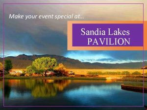 Make your event special at Sandia Lakes PAVILION