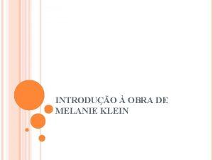 INTRODUO OBRA DE MELANIE KLEIN KLEIN BIOGRAFIA Melanie