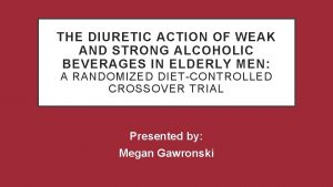 THE DIURETIC ACTION OF WEAK AND STRONG ALCOHOLIC
