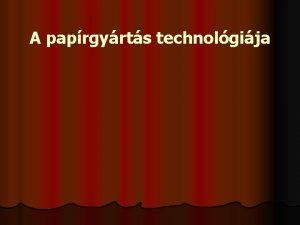 A paprgyrts technolgija Mi a papr A papr
