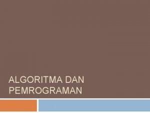 ALGORITMA DAN PEMROGRAMAN DEFINISI Algoritma adalah langkahlangkah penyelesaikan