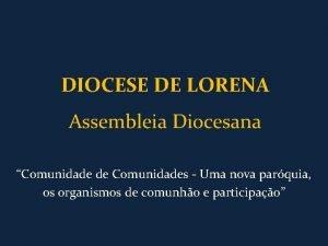 DIOCESE DE LORENA Assembleia Diocesana Comunidade de Comunidades