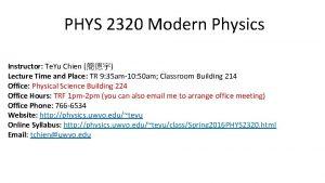PHYS 2320 Modern Physics Instructor Te Yu Chien