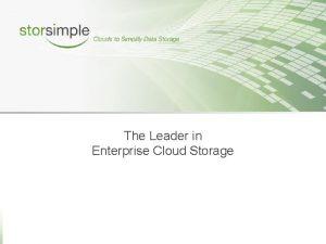 The Leader in Enterprise Cloud Storage The Leader