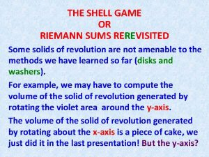 THE SHELL GAME OR RIEMANN SUMS REREVISITED Some