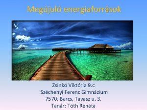 Megjul energiaforrsok Zsink Viktria 9 c Szchenyi Ferenc