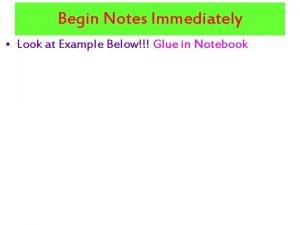 Begin Notes Immediately Look at Example Below Glue