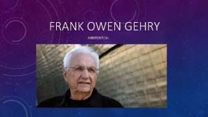 FRANK OWEN GEHRY ARKITEKTOA BIOGRAFIA Frank Owen Gehry