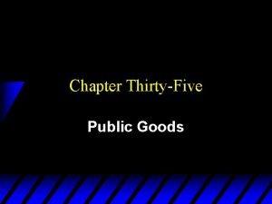 Chapter ThirtyFive Public Goods Public Goods Definition u
