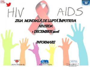 ZIUA MONDIAL DE LUPT MPOTRIVA HIVSIDA 1 DECEMBRIE