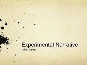 Experimental Narrative Initial Ideas My Idea I want