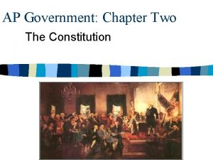 AP Government Chapter Two The Constitution The Constitution