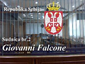 Republika Srbija Sudnica br 2 Giovanni Falcone Sudnica