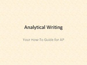 Analytical Writing Your HowTo Guide for AP What