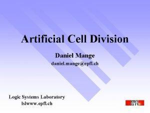 Artificial Cell Division Daniel Mange daniel mangeepfl ch
